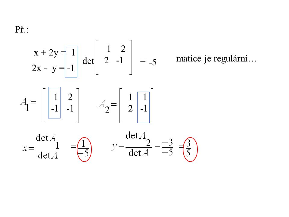 Př.: 1 2 2 -1 x + 2y = 1 matice je regulární… det = -5 2x - y = -1 1 2 -1 -1 1 2 -1