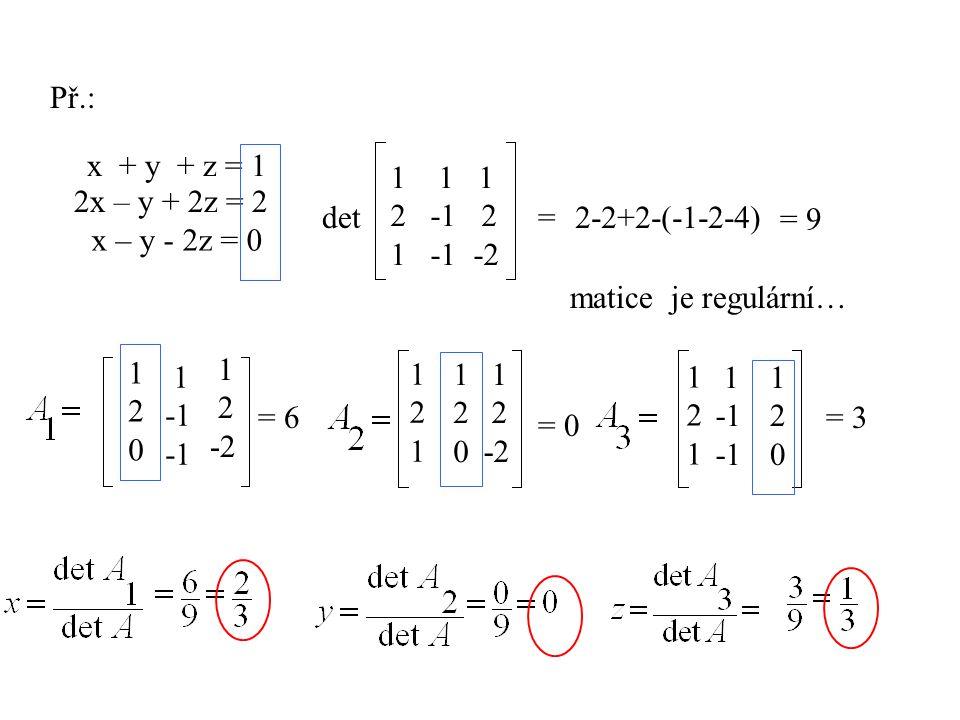 Př.: x + y + z = 1. 1 1. 2 -1 2. 1 -1 -2. 2x – y + 2z = 2. det. = 2-2+2-(-1-2-4) = 9.