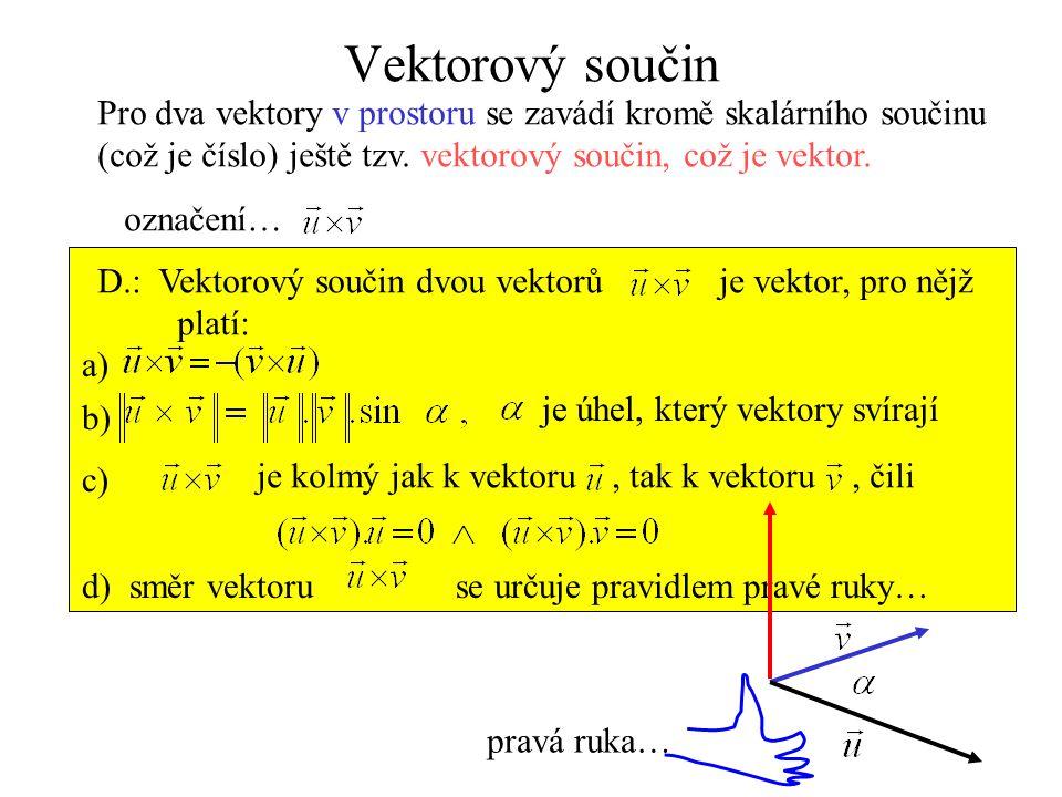 Vektorový součin Pro dva vektory v prostoru se zavádí kromě skalárního součinu. (což je číslo) ještě tzv. vektorový součin, což je vektor.