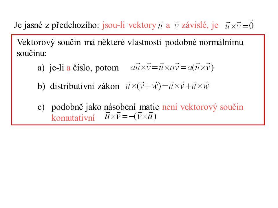 Je jasné z předchozího: jsou-li vektory a závislé, je