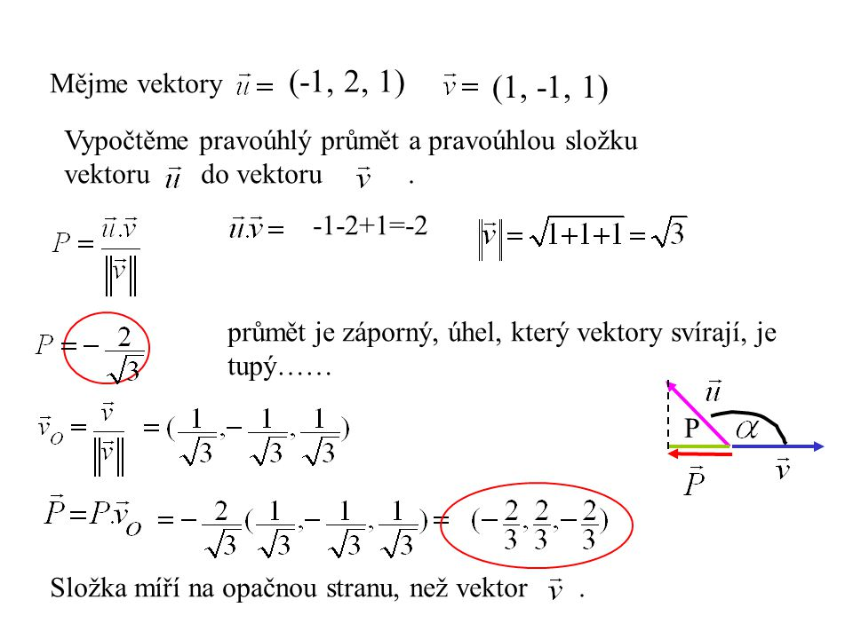 Mějme vektory (-1, 2, 1) (1, -1, 1) Vypočtěme pravoúhlý průmět a pravoúhlou složku. vektoru do vektoru .
