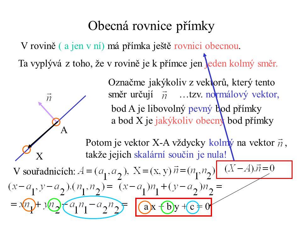 Obecná rovnice přímky V rovině ( a jen v ní) má přímka ještě rovnici obecnou. Ta vyplývá z toho, že v rovině je k přímce jen jeden kolmý směr.