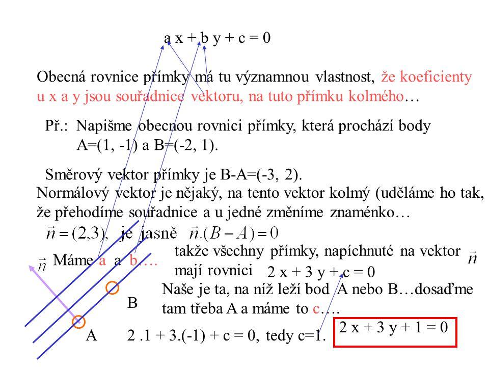 a x + b y + c = 0 Obecná rovnice přímky má tu významnou vlastnost, že koeficienty. u x a y jsou souřadnice vektoru, na tuto přímku kolmého…