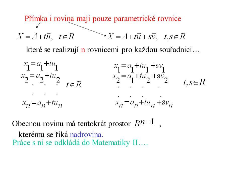 Přímka i rovina mají pouze parametrické rovnice