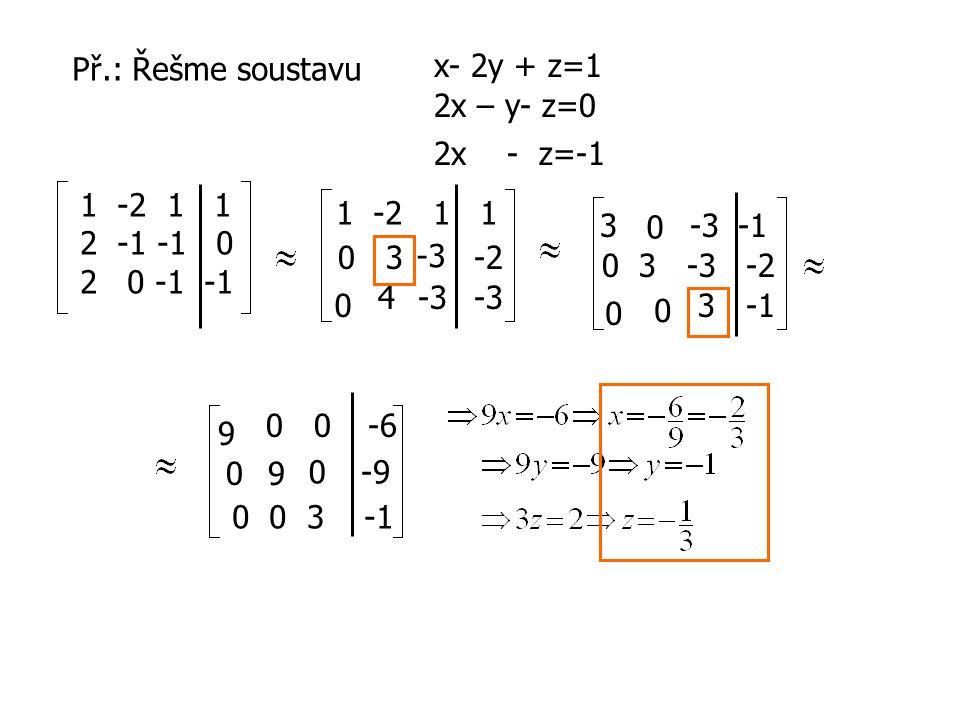 Př.: Řešme soustavu x- 2y + z=1. 2x – y- z=0. 2x - z=-1. 1 -2 1 1. 2 -1 -1 0. 2 0 -1 -1.