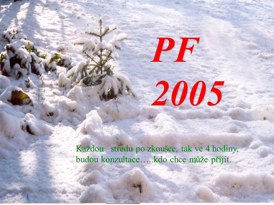 PF 2005 Každou středu po zkoušce, tak ve 4 hodiny,