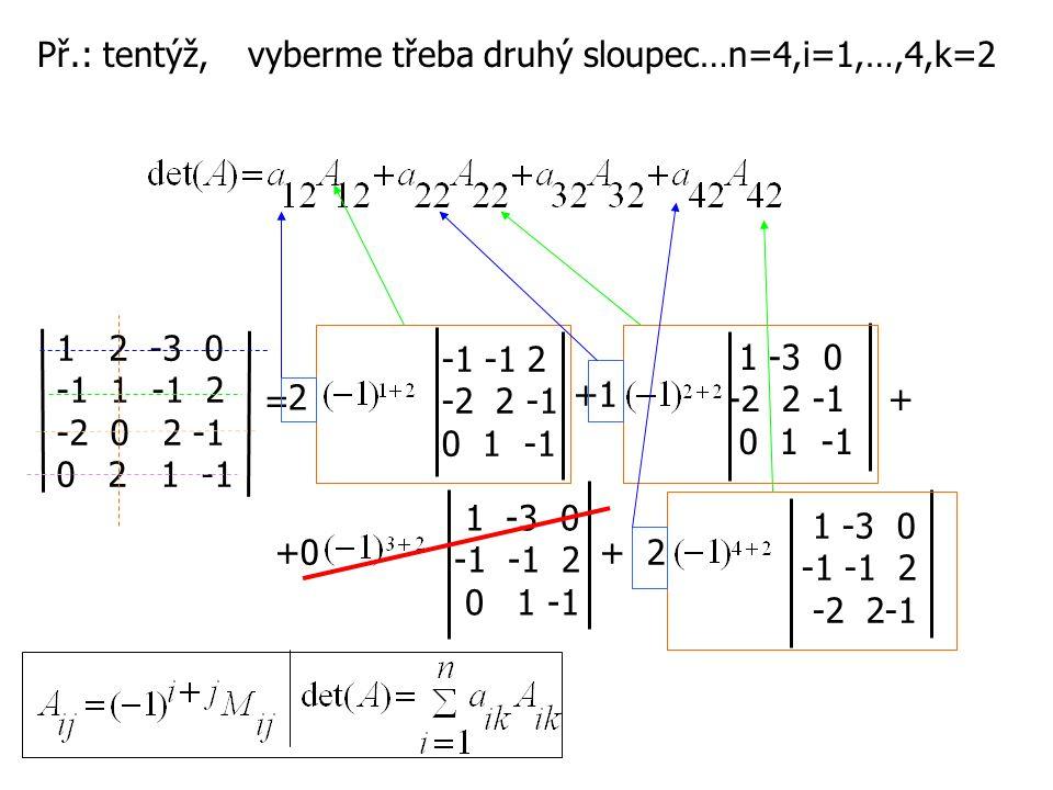 Př.: tentýž, vyberme třeba druhý sloupec…n=4,i=1,…,4,k=2. 2 -3 0. -1 1 -1 2. -2 0 2 -1. 0 2 1 -1.