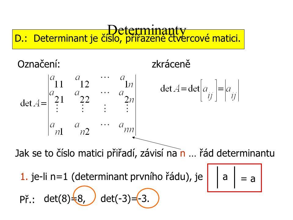 Determinanty D.: Determinant je číslo, přiřazené čtvercové matici.
