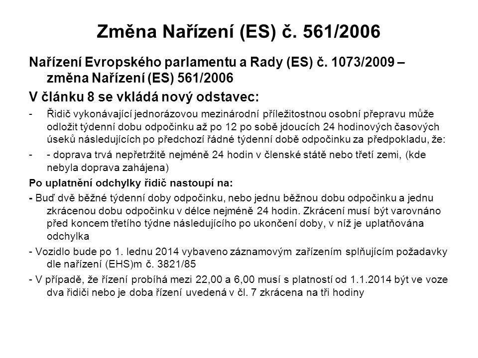 Změna Nařízení (ES) č. 561/2006 Nařízení Evropského parlamentu a Rady (ES) č. 1073/2009 – změna Nařízení (ES) 561/2006.
