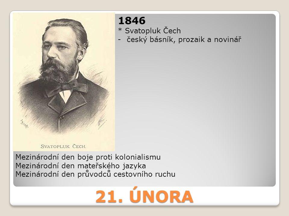 21. ÚNORA 1846 * Svatopluk Čech český básník, prozaik a novinář