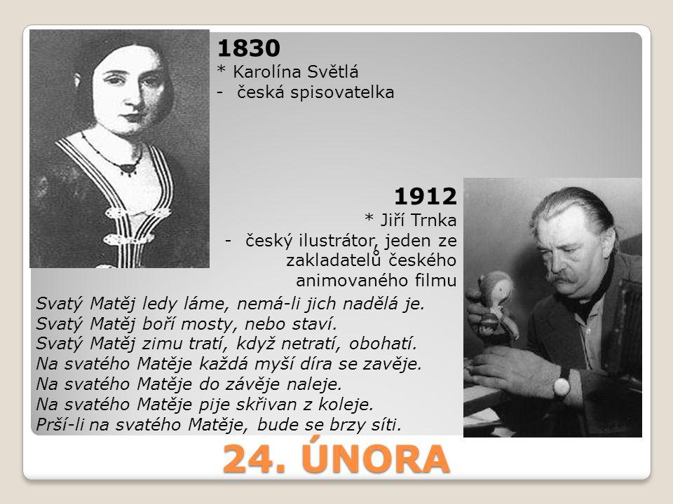 24. ÚNORA 1830 1912 * Karolína Světlá česká spisovatelka * Jiří Trnka