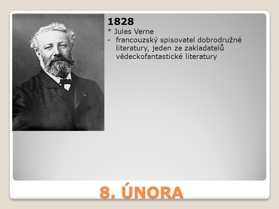 1828 * Jules Verne. francouzský spisovatel dobrodružné literatury, jeden ze zakladatelů vědeckofantastické literatury.