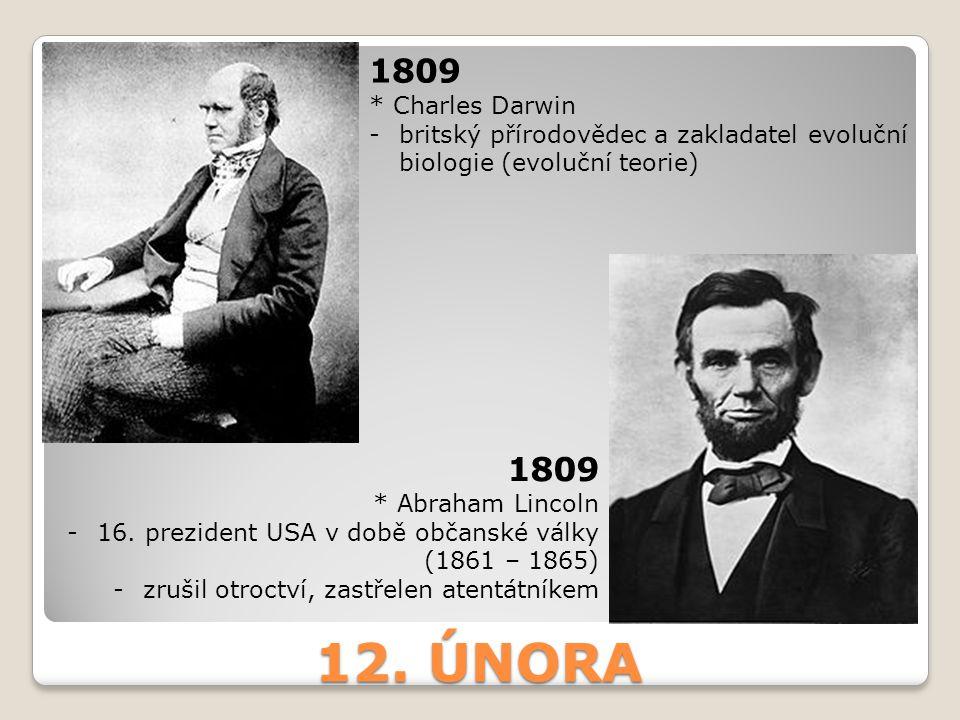 1809 * Charles Darwin. britský přírodovědec a zakladatel evoluční biologie (evoluční teorie) 1809.