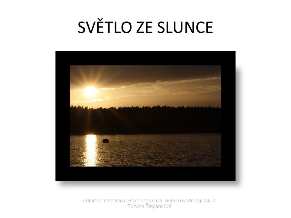 SVĚTLO ZE SLUNCE Autorem materiálu a všech jeho částí, není-li uvedeno jinak, je Zuzana Štěpánková