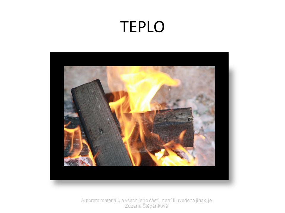 TEPLO Autorem materiálu a všech jeho částí, není-li uvedeno jinak, je Zuzana Štěpánková