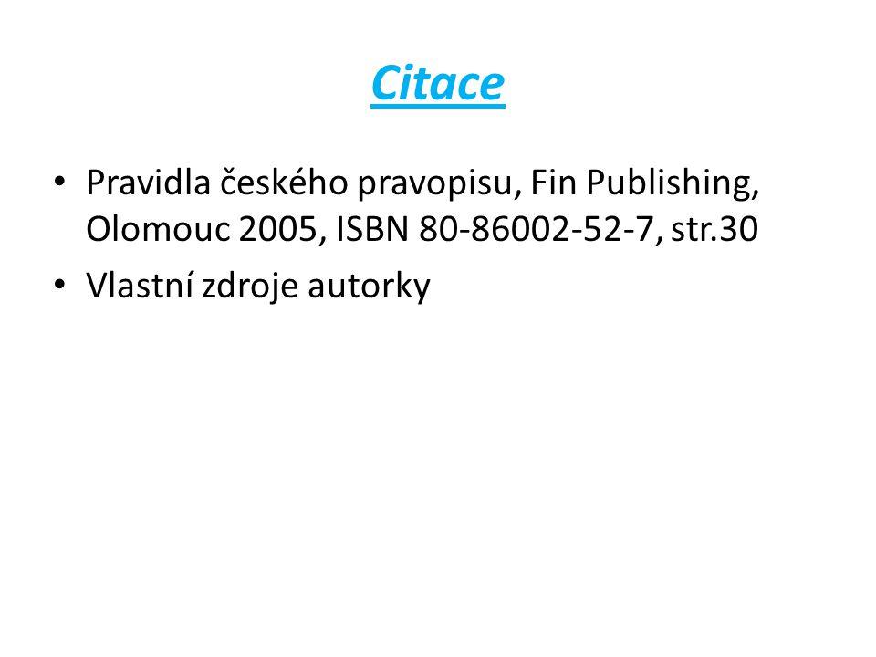 Citace Pravidla českého pravopisu, Fin Publishing, Olomouc 2005, ISBN 80-86002-52-7, str.30.