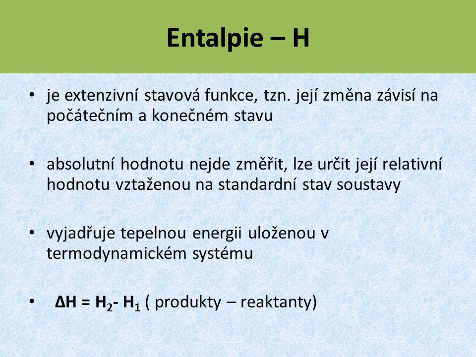 Entalpie – H je extenzivní stavová funkce, tzn. její změna závisí na počátečním a konečném stavu.