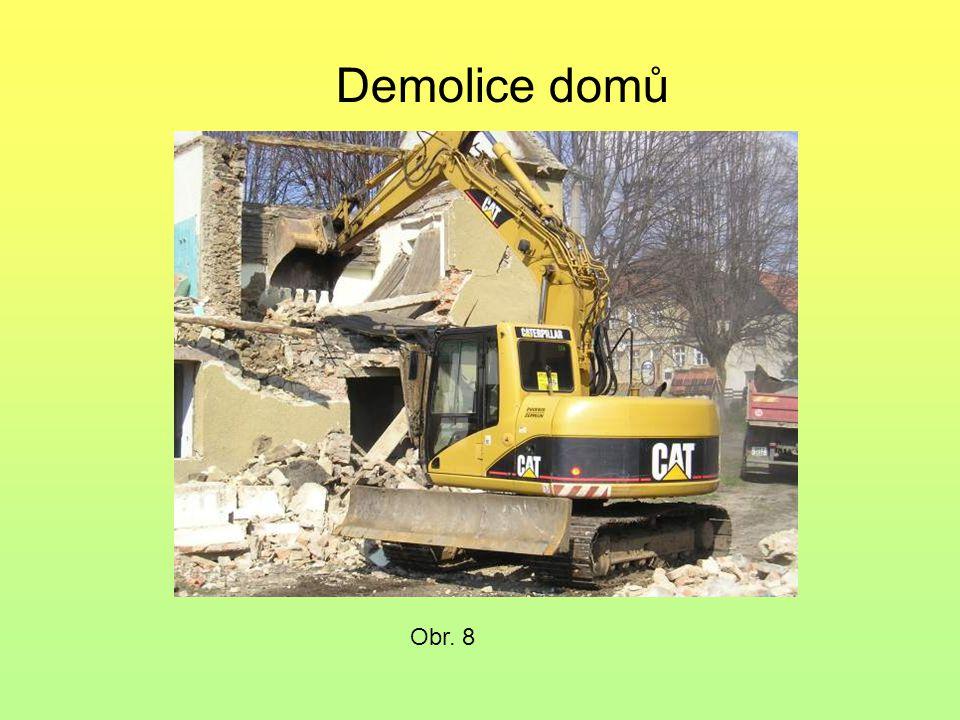 Demolice domů Obr. 6 Obr. 7 Obr. 8