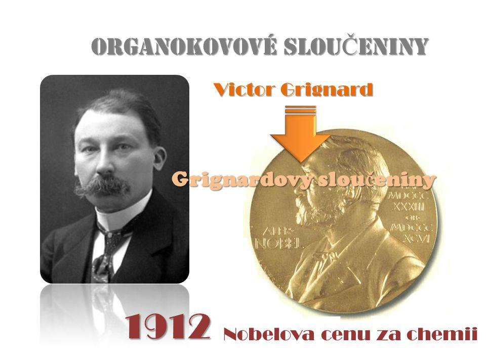 1912 ORGANOKOVOVÉ SLOUČENINY Grignardovy sloučeniny Victor Grignard