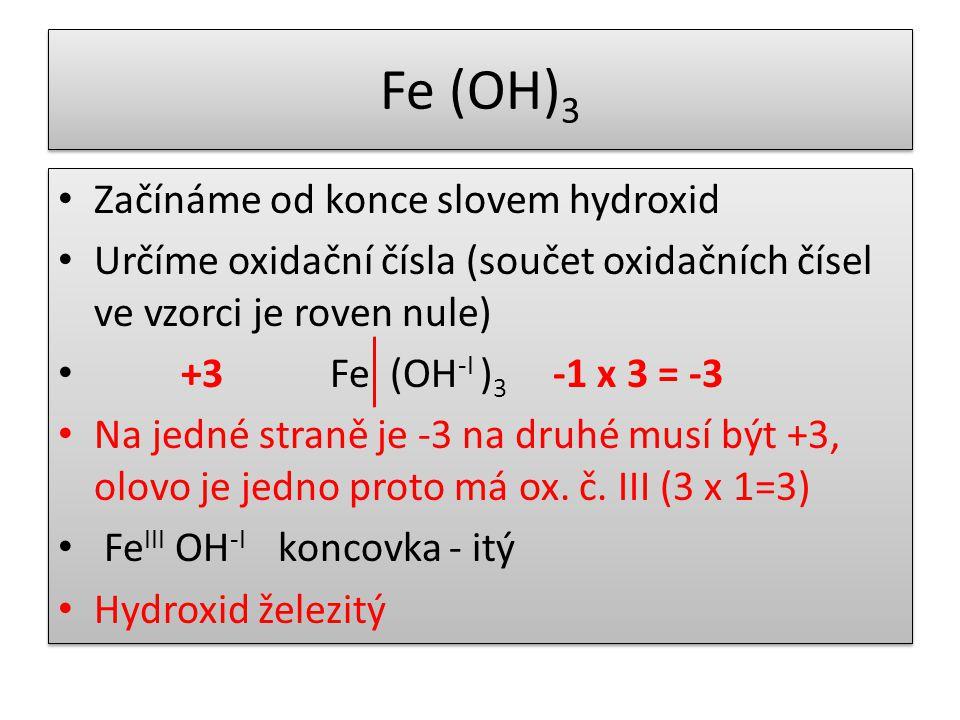 Fe (OH)3 Začínáme od konce slovem hydroxid