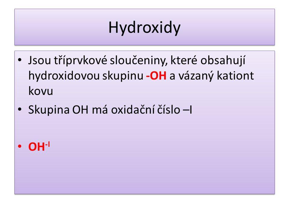 Hydroxidy Jsou tříprvkové sloučeniny, které obsahují hydroxidovou skupinu -OH a vázaný kationt kovu.