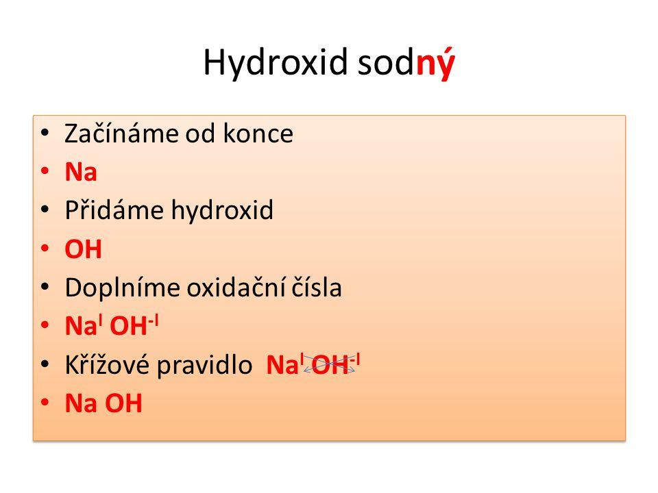 Hydroxid sodný Začínáme od konce Na Přidáme hydroxid OH