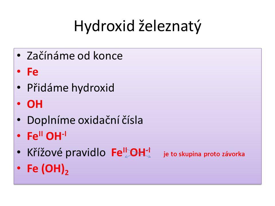 Hydroxid železnatý Začínáme od konce Fe Přidáme hydroxid OH