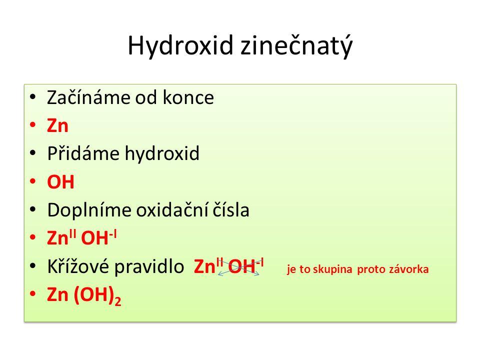 Hydroxid zinečnatý Začínáme od konce Zn Přidáme hydroxid OH