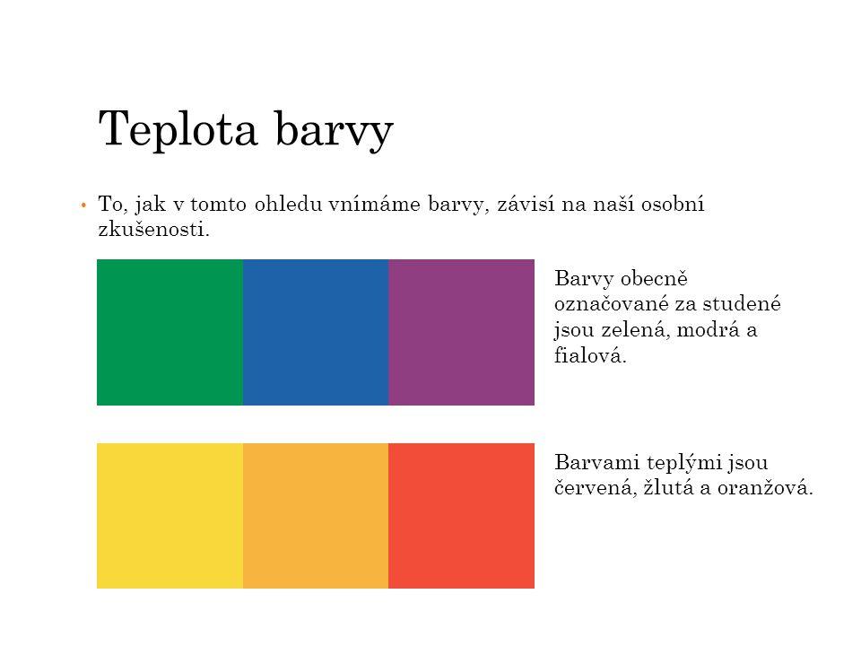 Teplota barvy To, jak v tomto ohledu vnímáme barvy, závisí na naší osobní zkušenosti.