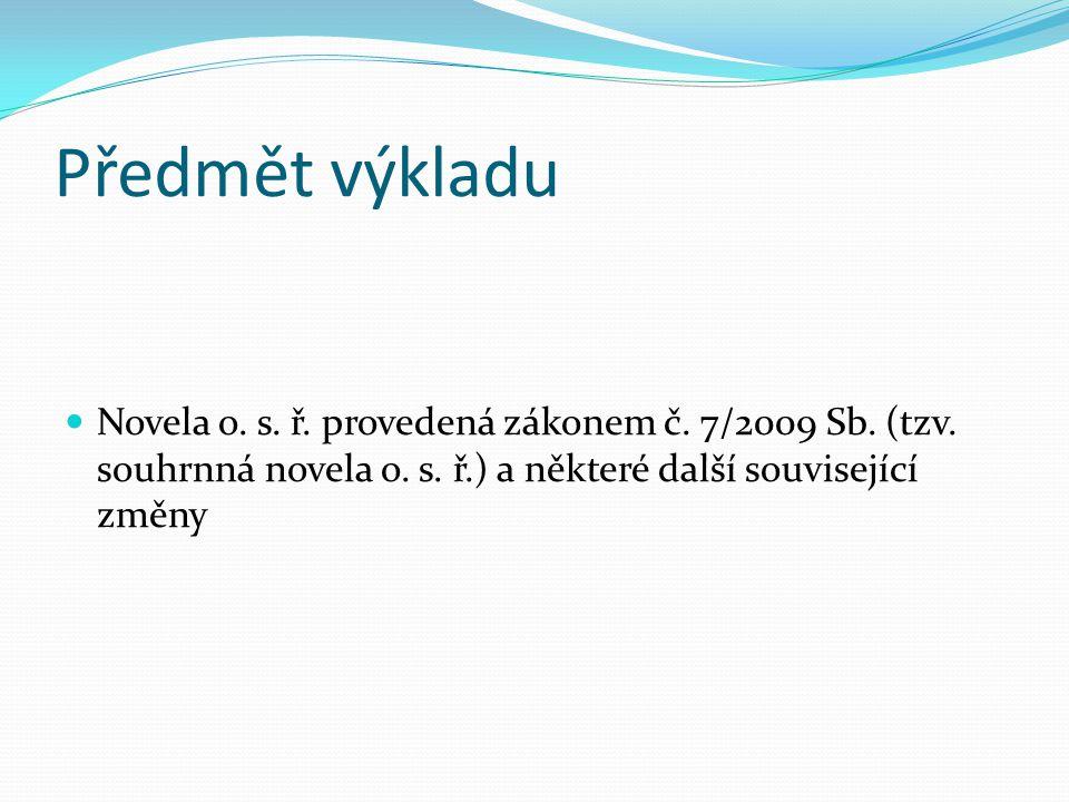Předmět výkladu Novela o. s. ř. provedená zákonem č.