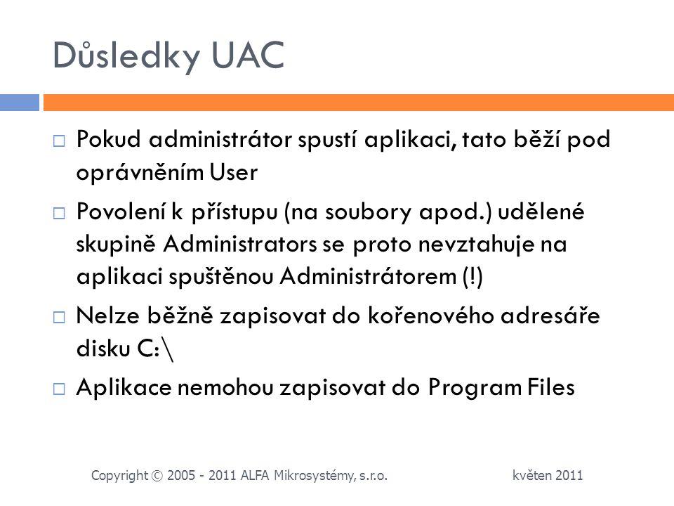 Důsledky UAC Pokud administrátor spustí aplikaci, tato běží pod oprávněním User.