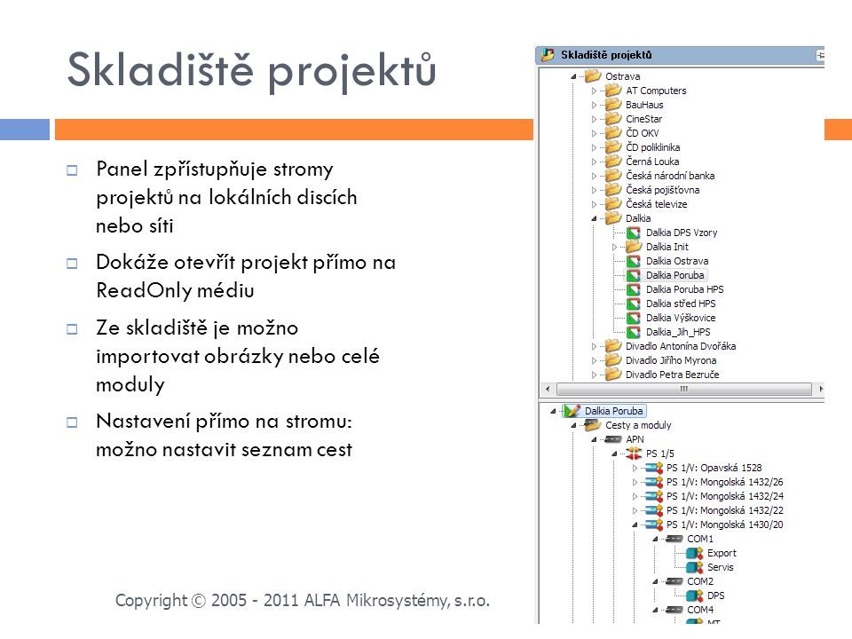 Skladiště projektů Panel zpřístupňuje stromy projektů na lokálních discích nebo síti. Dokáže otevřít projekt přímo na ReadOnly médiu.