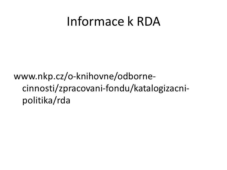 Informace k RDA www.nkp.cz/o-knihovne/odborne-cinnosti/zpracovani-fondu/katalogizacni-politika/rda