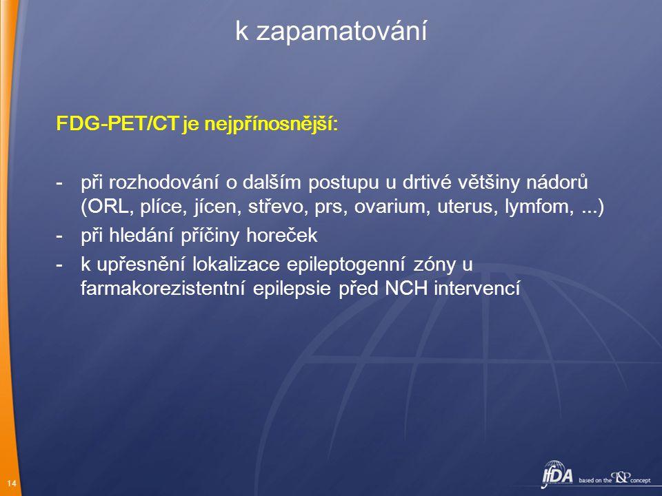 k zapamatování FDG-PET/CT je nejpřínosnější: