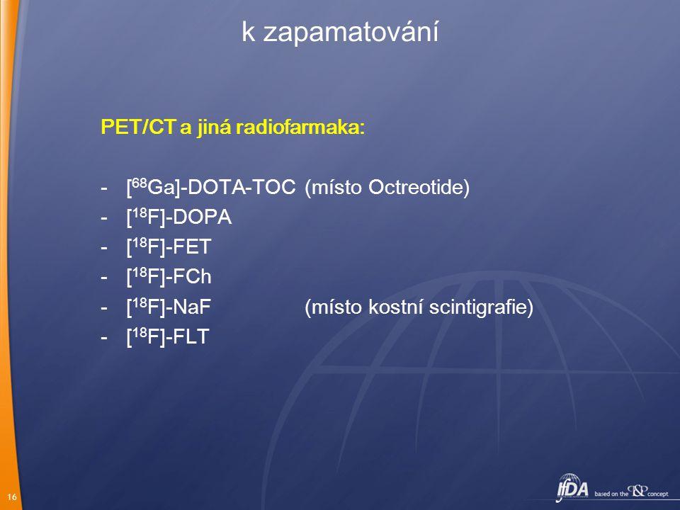 k zapamatování PET/CT a jiná radiofarmaka:
