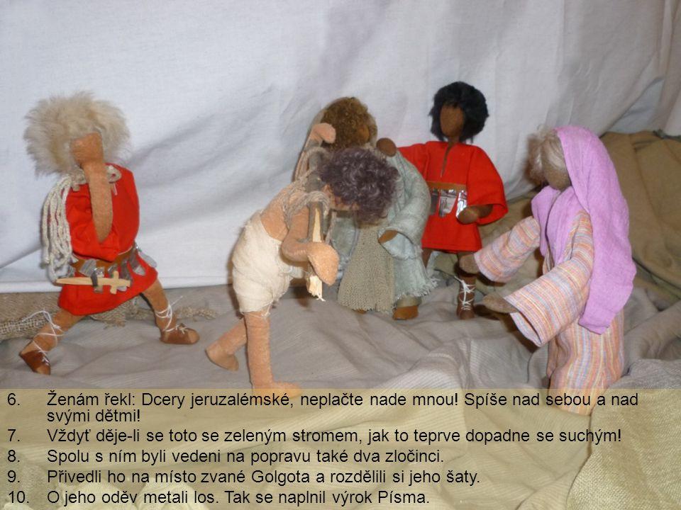 Ženám řekl: Dcery jeruzalémské, neplačte nade mnou