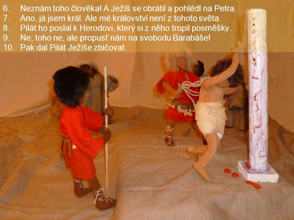 Neznám toho člověka! A Ježíš se obrátil a pohlédl na Petra.