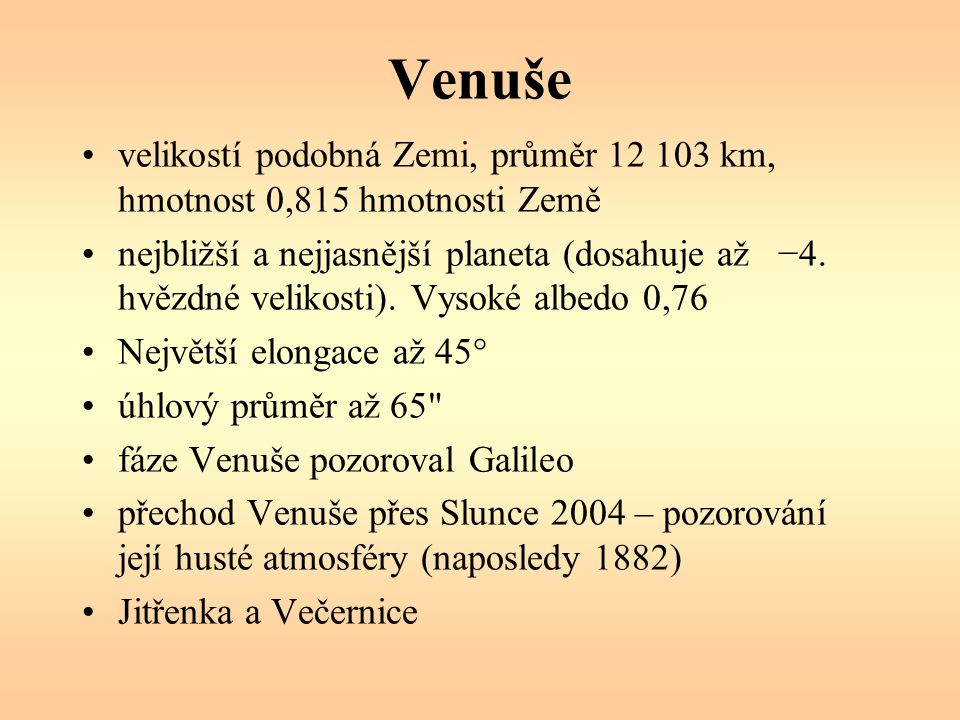 Venuše velikostí podobná Zemi, průměr 12 103 km, hmotnost 0,815 hmotnosti Země.