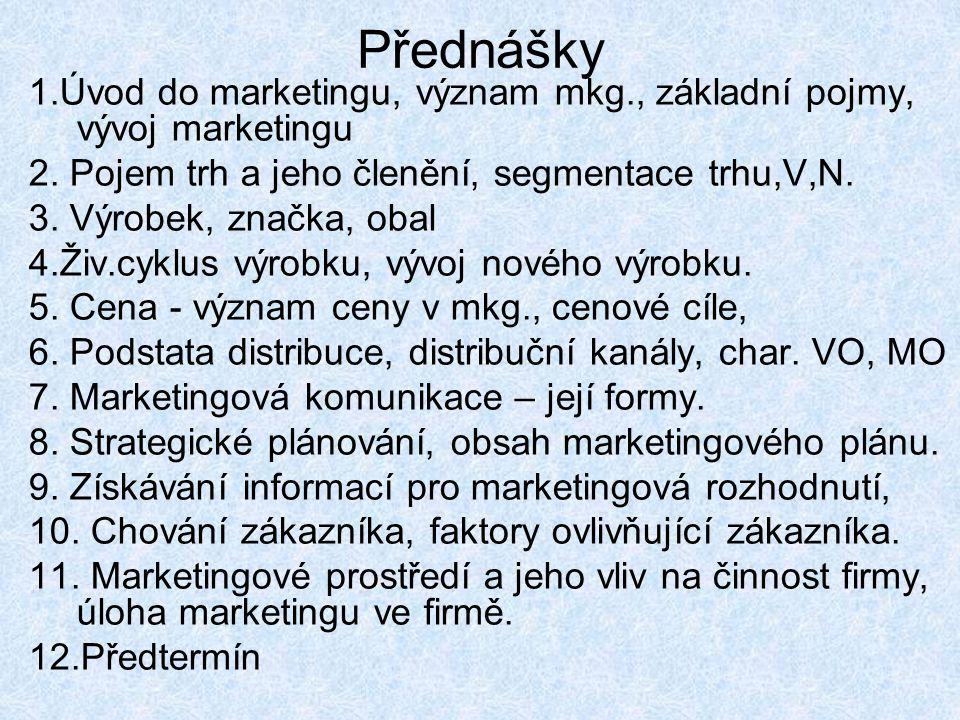 Přednášky 1.Úvod do marketingu, význam mkg., základní pojmy, vývoj marketingu. 2. Pojem trh a jeho členění, segmentace trhu,V,N.