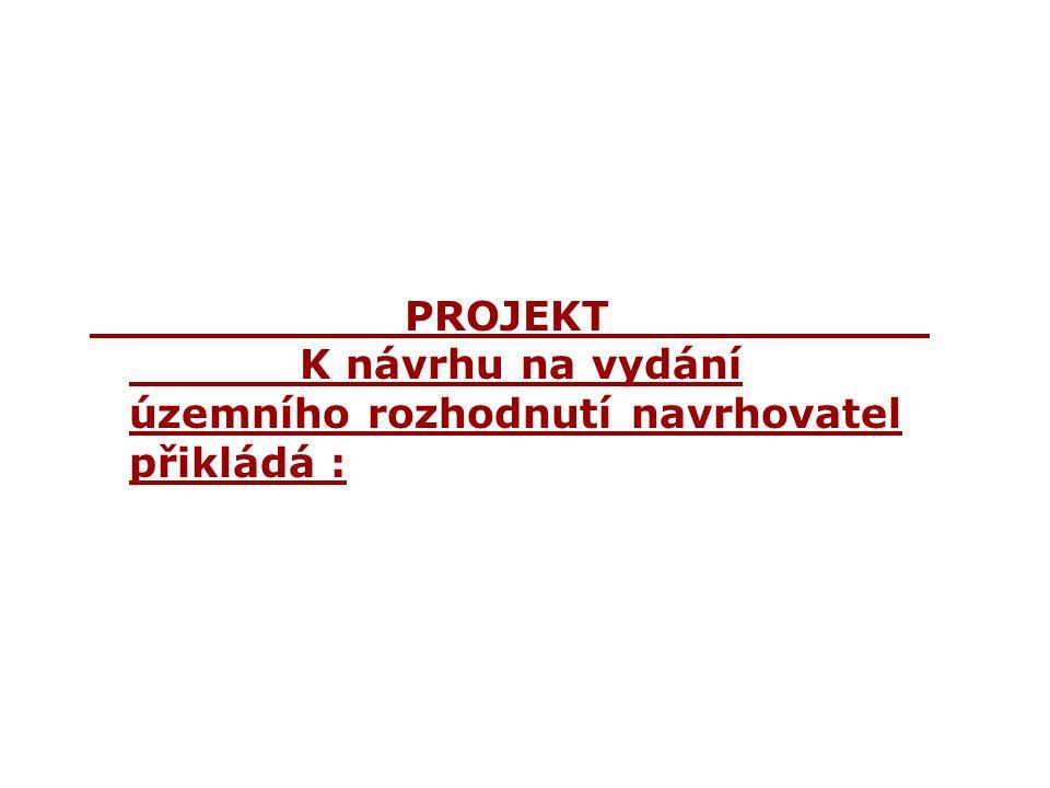 PROJEKT K návrhu na vydání územního rozhodnutí navrhovatel přikládá :