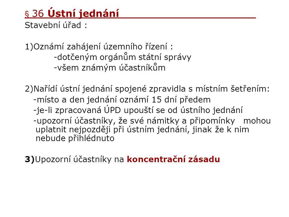 1)Oznámí zahájení územního řízení : -dotčeným orgánům státní správy