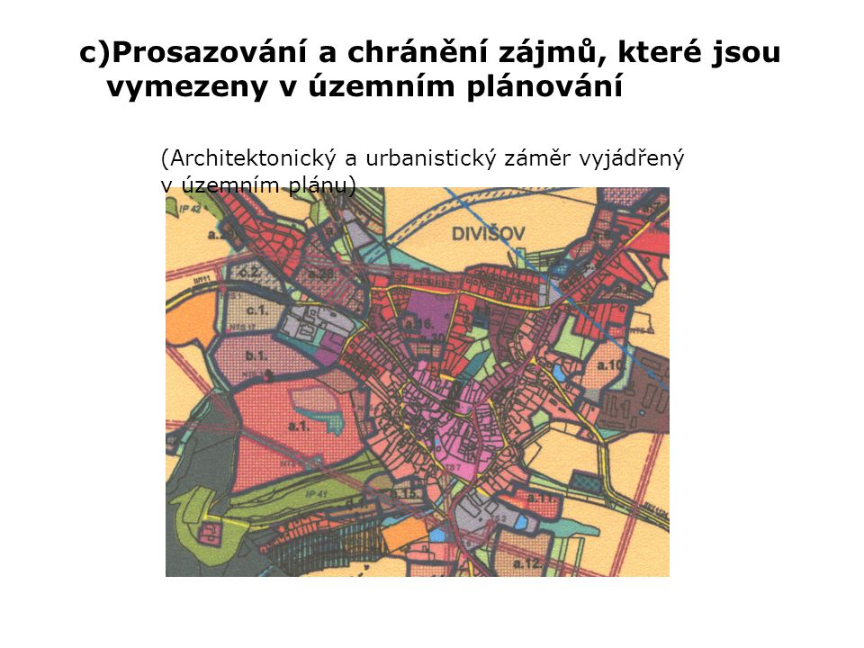 c)Prosazování a chránění zájmů, které jsou vymezeny v územním plánování (Architektonický a urbanistický záměr vyjádřený v územním plánu)