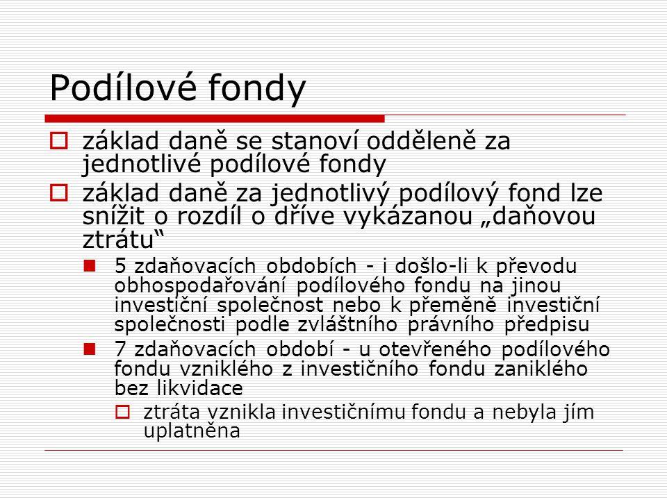 Podílové fondy základ daně se stanoví odděleně za jednotlivé podílové fondy.