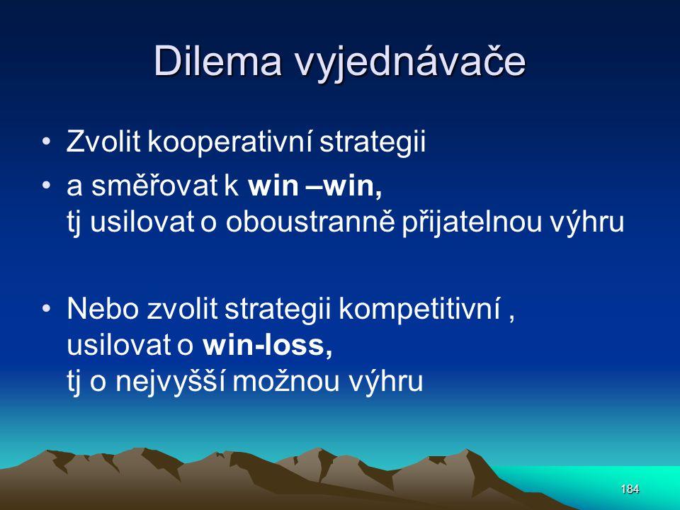 Dilema vyjednávače Zvolit kooperativní strategii