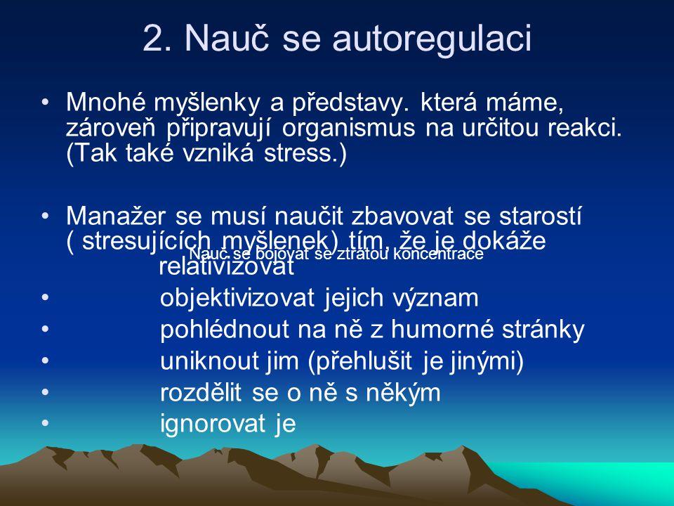 2. Nauč se autoregulaci Mnohé myšlenky a představy. která máme, zároveň připravují organismus na určitou reakci. (Tak také vzniká stress.)