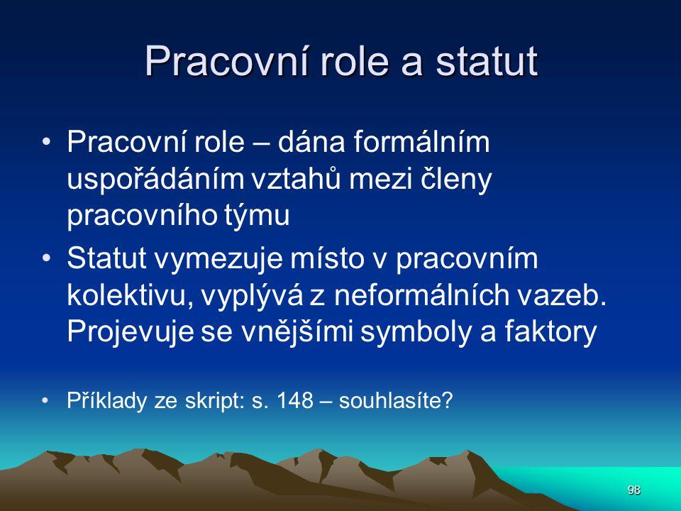 Pracovní role a statut Pracovní role – dána formálním uspořádáním vztahů mezi členy pracovního týmu.