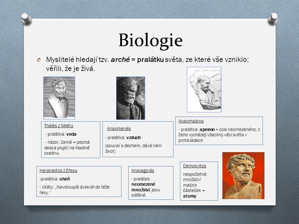 Biologie Myslitelé hledají tzv. arché = pralátku světa, ze které vše vzniklo; věřili, že je živá. Anaximadros.
