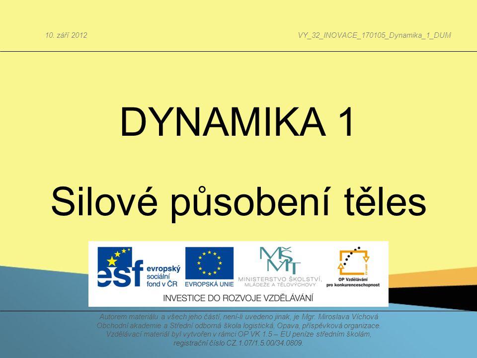 DYNAMIKA 1 Silové působení těles 10. září 2012