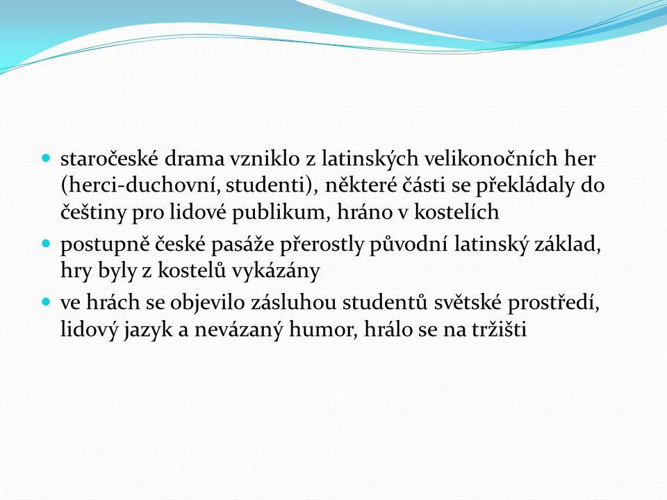 staročeské drama vzniklo z latinských velikonočních her (herci-duchovní, studenti), některé části se překládaly do češtiny pro lidové publikum, hráno v kostelích