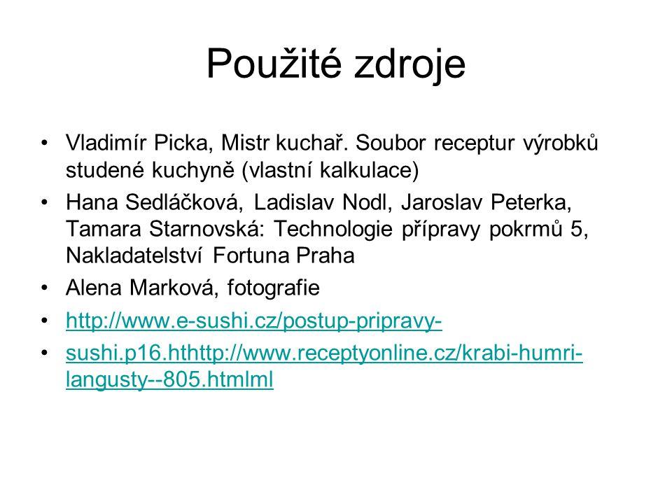 Použité zdroje Vladimír Picka, Mistr kuchař. Soubor receptur výrobků studené kuchyně (vlastní kalkulace)